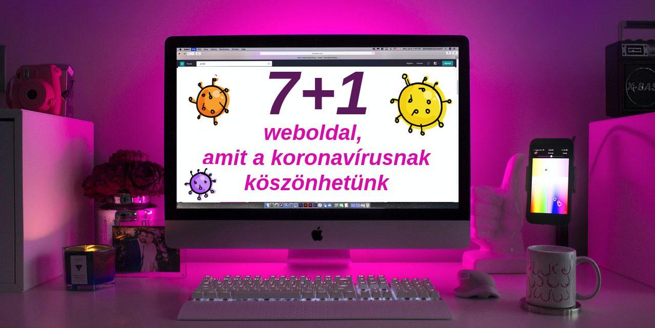 7+1 weboldal, amit a koronavírusnak köszönhetünk